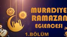 Muradiye Ramazan Eğlenceleri 1.Bölüm