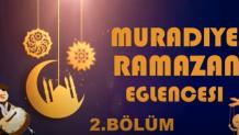 MURADİYE RAMAZAN EĞLENCELERİ 2.BÖLÜM
